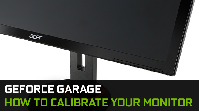 GeForce Garage: How To Calibrate Your Monitor