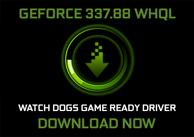 The GeForce 337.88 WHQL, Game Ready Watch Dogs drivers are now available to download. Update now to boost your game performance by up to 75%.