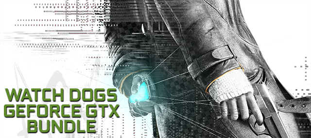 Watch Dogs NVIDIA GeForce GTX Bundle