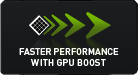 FASTER PERFORMANCEWITH GPU BOOST
