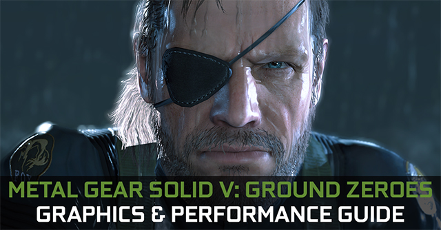 Metal Gear Solid V: Ground Zeroes GeForce.com Graphics & Performance Guide