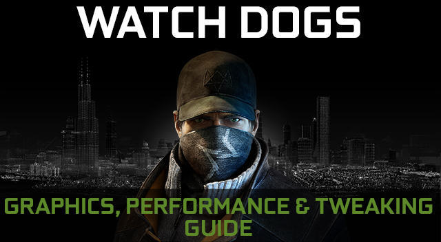 Watch Dogs Graphics, Performance & Tweaking Guide.