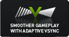 SMOOTHER GAMEPLAYWITH ADAPTIVE VSYNC