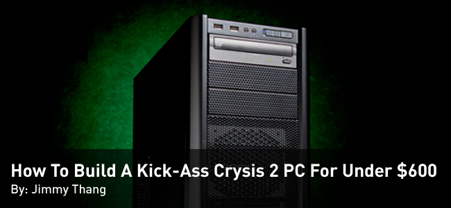 How to Build a $600 Crysis 2 PC
