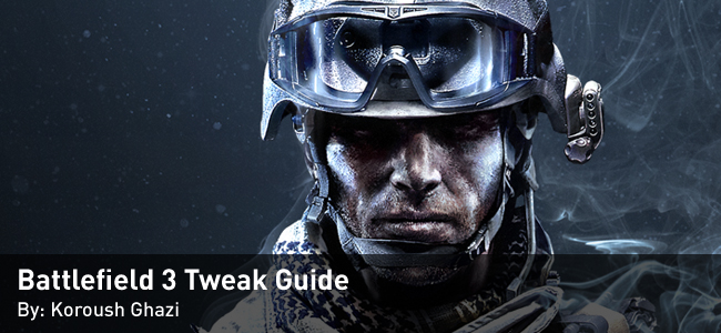 Battlefield 3 Tweak Guide by Koroush Ghazi
