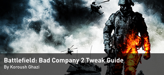 Battlefield: Bad Company 2 Tweak Guide by Koroush Ghazi