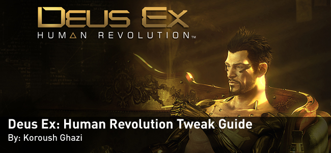 Deus Ex: Human Revolution Tweak Guide by Koroush Ghazi