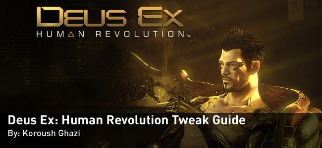 Deus Ex: Human Revolution Tweak Guide by Koroush Ghazi