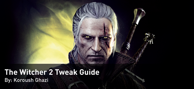 The Witcher 2 Tweak Guide by Koroush Ghazi