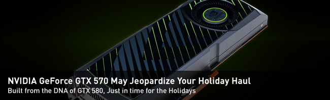 NVIDIA GeForce GTX 570 May Jeopardize Your Holiday